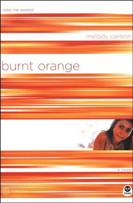 TrueColors Series #5, Burnt Orange: Color Me Wasted   -     By: Melody Carlson