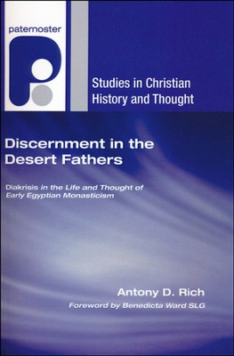 Discernment in the Desert Fathers: Diakrisis in the Life and Thought of Early Egyptian Monasticism  -     By: Antony Rich