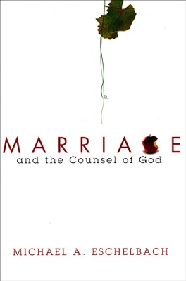 Marriage and the Counsel of God  -     By: Michael Eschelbach