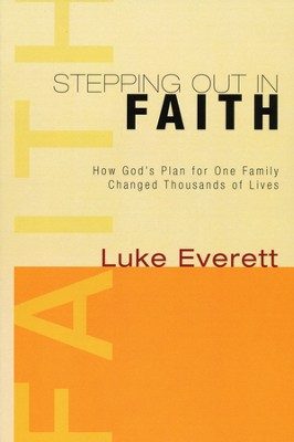 Stepping Out in Faith: How God's Plan for One Family Changed Thousands of LIves  -     By: Luke Everett
