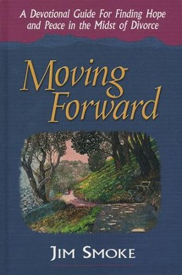 Moving Forward: A Devotional Guide to Finding Hope and Peace in the Midst of Divorce  -     By: Jim Smoke