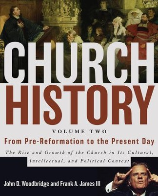 Church History, Volume Two: From the Pre-Reformation to Present Day: The Rise and Growth of the Church in Its Cultural, Intellectual, and Political Context - eBook  -     By: John Woodbridge, Frank A. James III