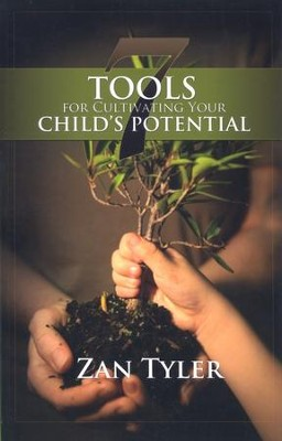 7 Tools for Cultivating Your Child's Potential, Second Edition  -     By: Zan Tyler