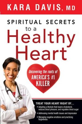 Spiritual Secrets to a Healthy Heart: Uncovering the roots of America's number one killer - eBook  -     By: Kara Davis M.D.