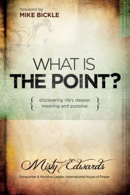 What is the Point?: Discovering life's deeper meaning and purpose - eBook  -     By: Misty Edwards