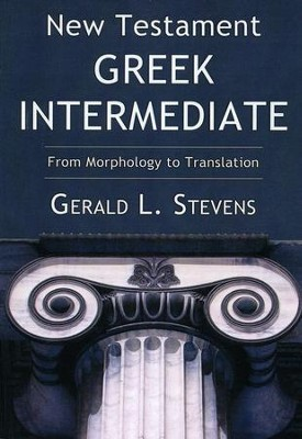 New Testament Greek Intermediate: From Morphology to Translation  -     By: Gerald Stevens