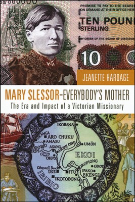 Mary Slessor—Everybody's Mother: The Era and Impact of a Victorian Missionary   -     By: Jeanette Hardage