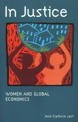 In Justice: Women and Global Economics  -     By: Ann-Cathrin Jarl