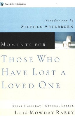 Moments For Those Who Have Lost a Loved One   -     By: Lois Mowday Rabey