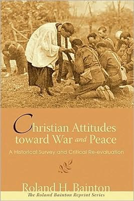 Christian Attitude Toward War and Peace: A Historical Survey and Critical Re-Evaluation  -     By: Roland H. Bainton