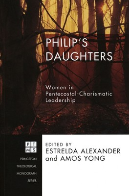 Philip's Daughters: Women in Pentecostal-Charismatic Leadership  -     Edited By: Estrelda Alexander, Amos Yong     By: Estrelda Alexander(Ed.) & Amos Yong