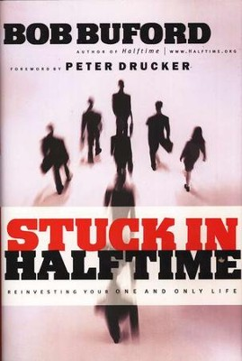 Stuck in Halftime: Reinvesting Your One and Only Life   -     By: Bob Buford