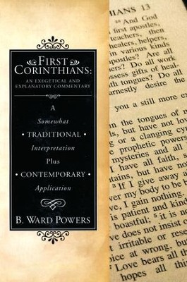 First Corinthians: An Exegetical and Explanatory Commentary: A Somewhat Traditional Interpretation Plus Contemporary Application  -     By: B. Ward Powers