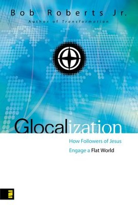 Glocalization: How Followers of Jesus Engage a Flat World - eBook  -     By: Bob Roberts Jr.