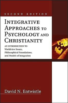 Integrative Approaches to Psychology and Christianity, Second Edition: An Introduction to Worldview Issues, Philosophical Foundations, and Models of Integration  -     By: David Entwistle