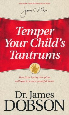 Temper Your Child's Tantrums  -     By: Dr. James Dobson
