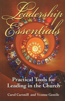 Leadership Essentials: Practical Tools for Leading in the Church  -     By: Carol Cartmill, Yvonne Gentile