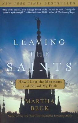 Leaving the Saints: How I Lost the Mormons and Found My Faith  -     By: Martha Beck
