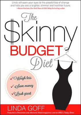 The Skinny Budget Diet: Weigh Less, Save Money, Look Great  -     By: Linda Goff