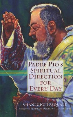 Padre Pio's Spiritual Direction for Every Day  -     Edited By: Marsha Daigle-Williamson Ph.D.     By: Pasquale Gianluigi
