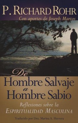 De Hombre Salvaje a Hombre Sabio  (From Wild Man to Wise Man)  -     By: Richard Rohr