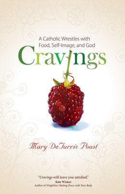 Cravings: A Catholic Wrestles with Food, Self-Image, and God - eBook  -     By: Mary DeTurris, Poust