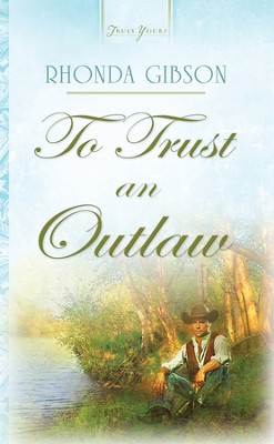 To Trust An Outlaw - eBook  -     By: Rhonda Gibson