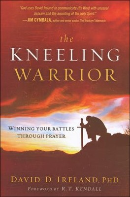 The Kneeling Warrior: Winning Your Battles Through Prayer  -     By: David Ireland Ph.D.