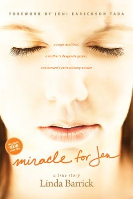 Miracle for Jen: A Tragic Accident, a Mother's Desperate Prayer, and Heaven's Extraordinary Answer - eBook  -     By: Linda Barrick, John Perry
