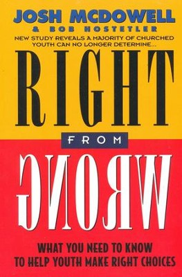 Right from Wrong   -     By: Josh McDowell, Bob Hostetler