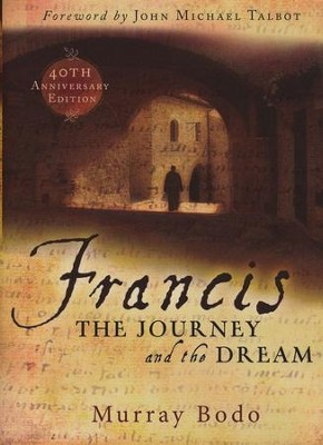 Francis: The Journey and the Dream, 40th Anniversary Edition  -     By: Murray Bodo