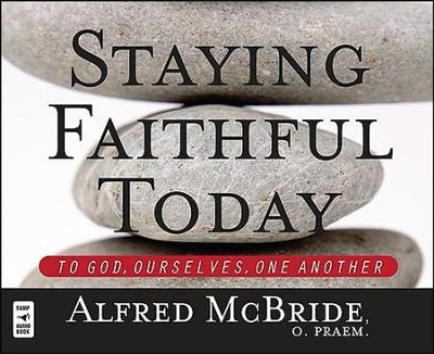 Staying Faithful Today: To God, Ourselves, One Another, Audio Book on CD    -     By: Alfred McBride