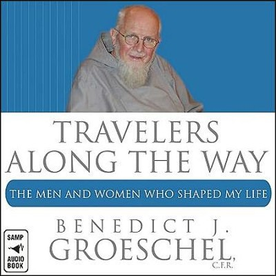 Travelers Along the Way: The Men and Women who Shaped my Life  -     By: Benedict Groeschel