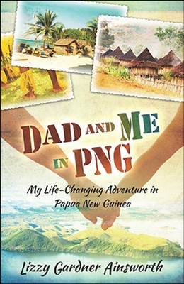 Dad and Me in PNG  -     By: Lizzy Ainsworth