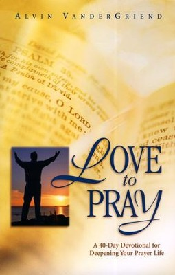 Love to Pray  -     By: Alvin VanderGriend