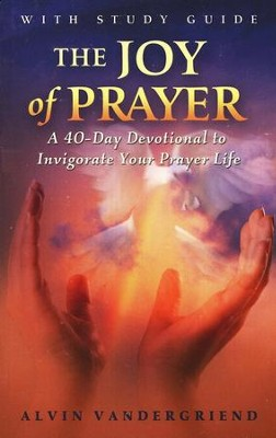 The Joy of Prayer: A 40-Day Devotional to Invigorate Your Prayer Life  -     By: Alvin VanderGriend