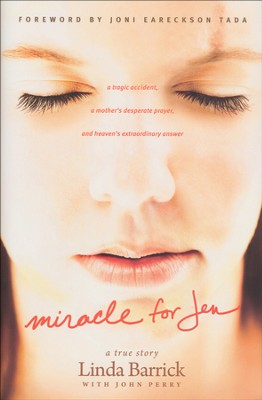 Miracle for Jen: A Tragic Accident, a Mother's  Desperate Prayer, and Heaven's Extraordinary Answer  -     By: Linda Barrick