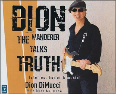 Dion: The Wanderer Talks Truth (stories, humor & music), Audio CD   -     By: Dion DiMucci
