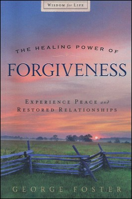 The Healing Power of Forgiveness  -     By: George Foster