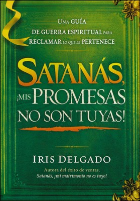 Satanas, ¡Mis Promesas No Son Tuyas!  (Satan, You Can't Have My Promises!)  -     By: Iris Delgado