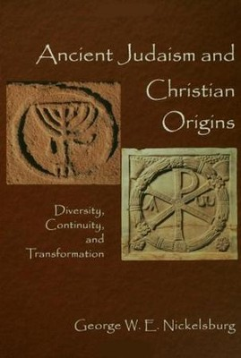 Ancient Judasim and Christian Origins: Diversity, Continuity, and Transformation  -     By: George W.E. Nickelsburg