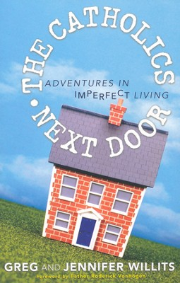 The Catholics Next Door: Adventures in Imperfect Living  -     By: Greg Willits, Jennifer Willits