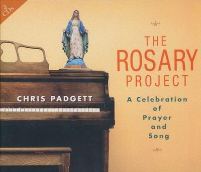 The Rosary Project: A Celebration of Prayer and Song  -     By: Chris Padgett