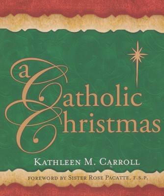 A Catholic Christmas  -     By: Kathleen Carroll