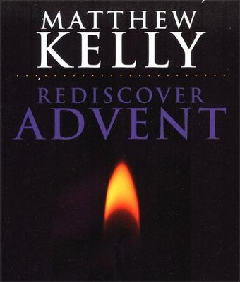 Rediscover Advent  -     By: Matthew Kelly