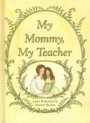 My Mommy, My Teacher   -     By: Johanna Bluedorn