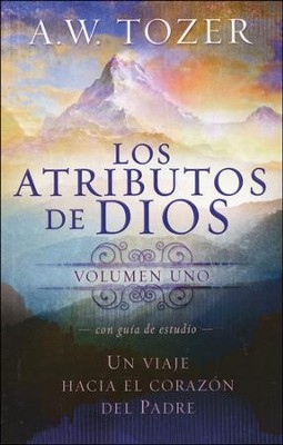 Los Atributos de Dios, Vol. 1  (The Attributes of God, Vol. 1)  -     By: A.W. Tozer
