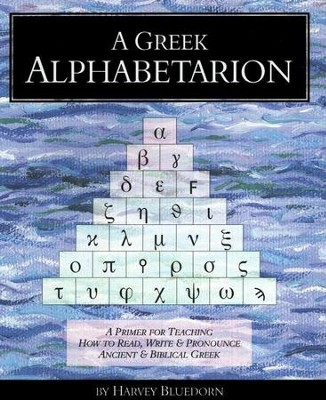 A Greek Alphabetarion: A Primer for Teaching How to Read, Write & Pronounce Ancient & Biblical Greek  -     By: Harvey Bluedorn