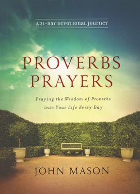 Proverbs Prayers: Praying the Wisdom of Proverbs into Your Life in 31 Days  -     By: John Mason