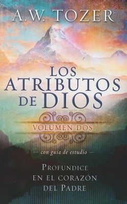 Los Atributos de Dios, Vol. 2  (The Attributes of God, Vol. 2)  -     By: A.W. Tozer